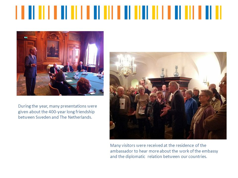 During the year, many presentations were given about the 400-year long friendship between Sweden and The Netherlands.