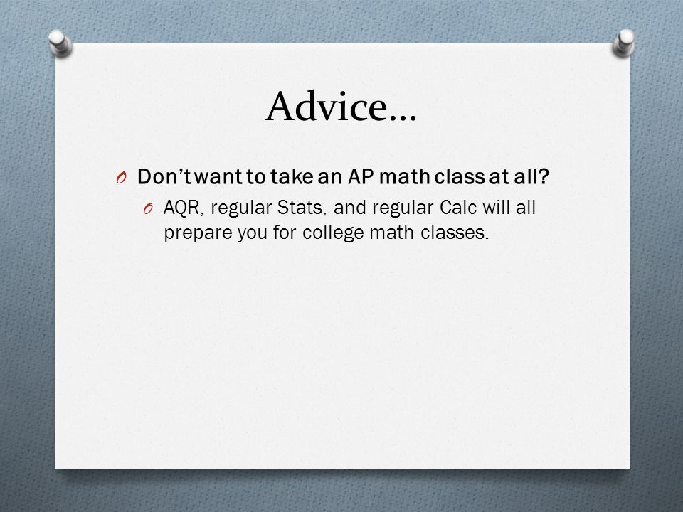 Advice… O Don't want to take an AP math class at all.
