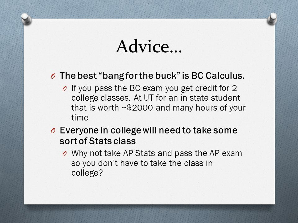 Advice… O The best bang for the buck is BC Calculus.