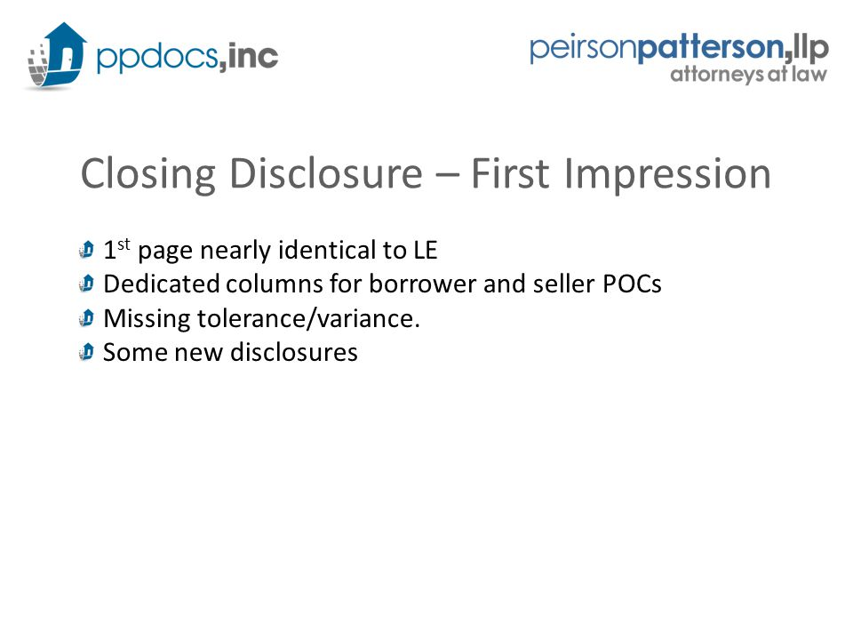 Closing Disclosure – First Impression 1 st page nearly identical to LE Dedicated columns for borrower and seller POCs Missing tolerance/variance.