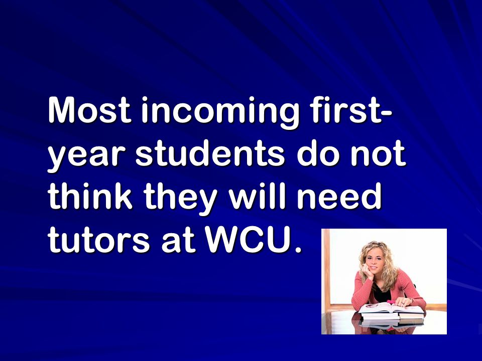 Most incoming first- year students do not think they will need tutors at WCU.
