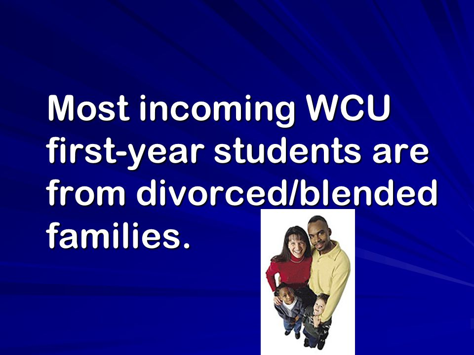 Most incoming WCU first-year students are from divorced/blended families.