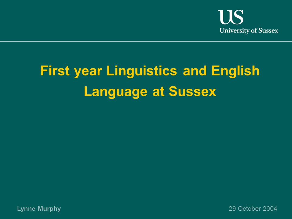 Lynne Murphy29 October 2004 First year Linguistics and English Language at Sussex