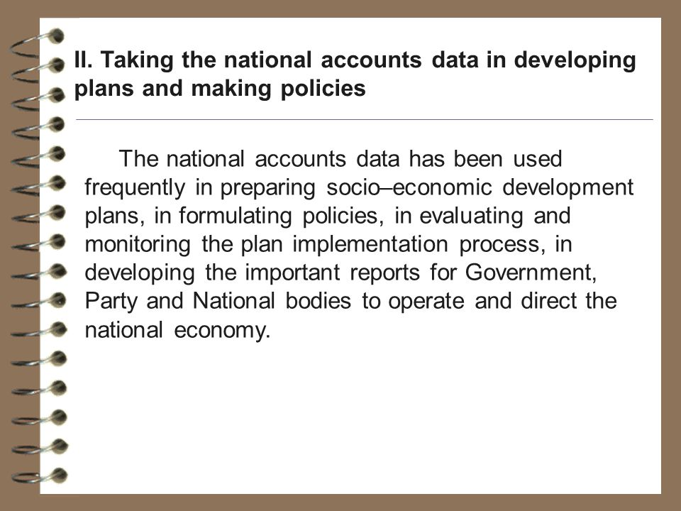 The national accounts data has been used frequently in preparing socio–economic development plans, in formulating policies, in evaluating and monitoring the plan implementation process, in developing the important reports for Government, Party and National bodies to operate and direct the national economy.