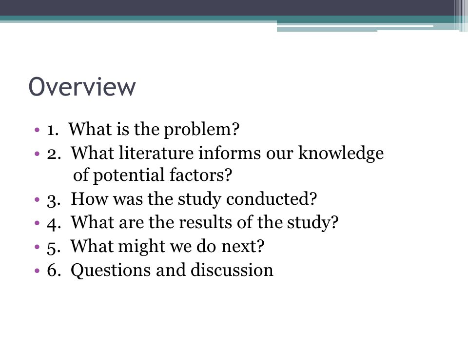 Overview 1. What is the problem. 2. What literature informs our knowledge of potential factors.