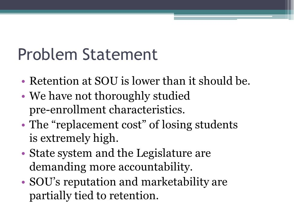 Problem Statement Retention at SOU is lower than it should be.