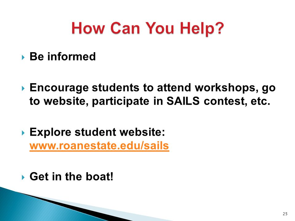  Be informed  Encourage students to attend workshops, go to website, participate in SAILS contest, etc.
