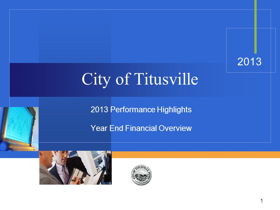 1 City of Titusville 2013 Performance Highlights Year End Financial Overview 2013