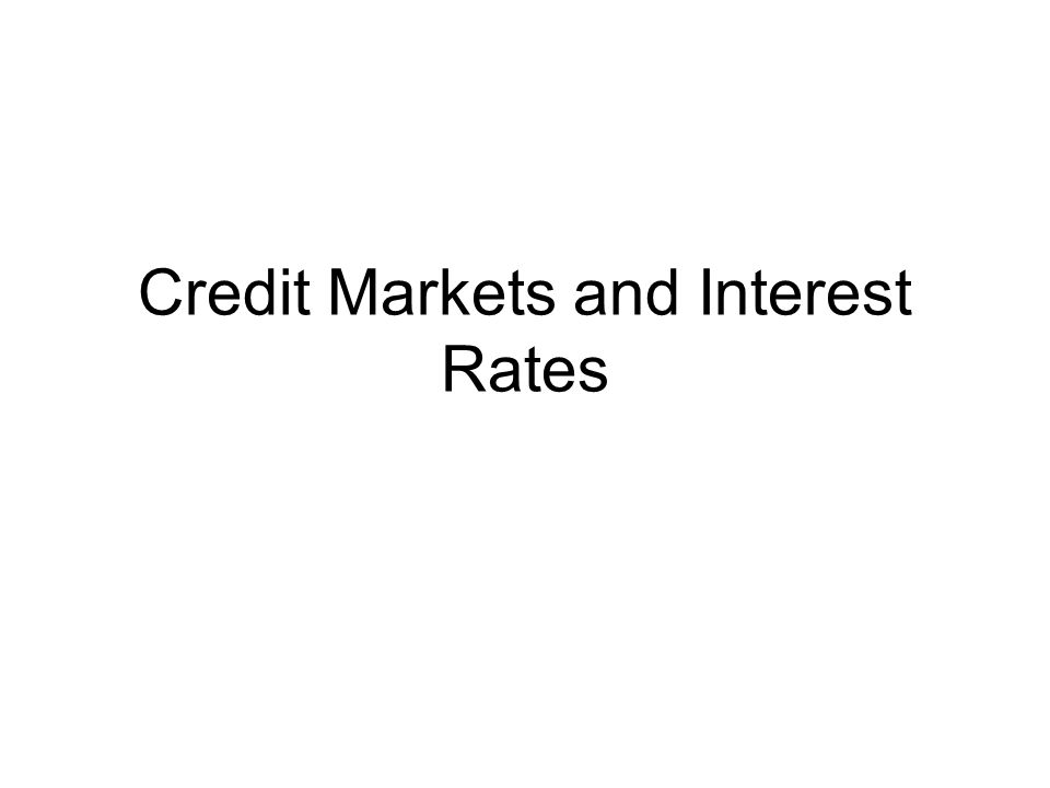 Credit Markets and Interest Rates