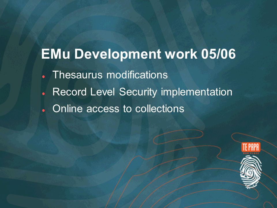 EMu Development work 05/06 Thesaurus modifications Record Level Security implementation Online access to collections