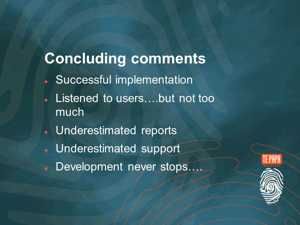 Concluding comments Successful implementation Listened to users….but not too much Underestimated reports Underestimated support Development never stops….