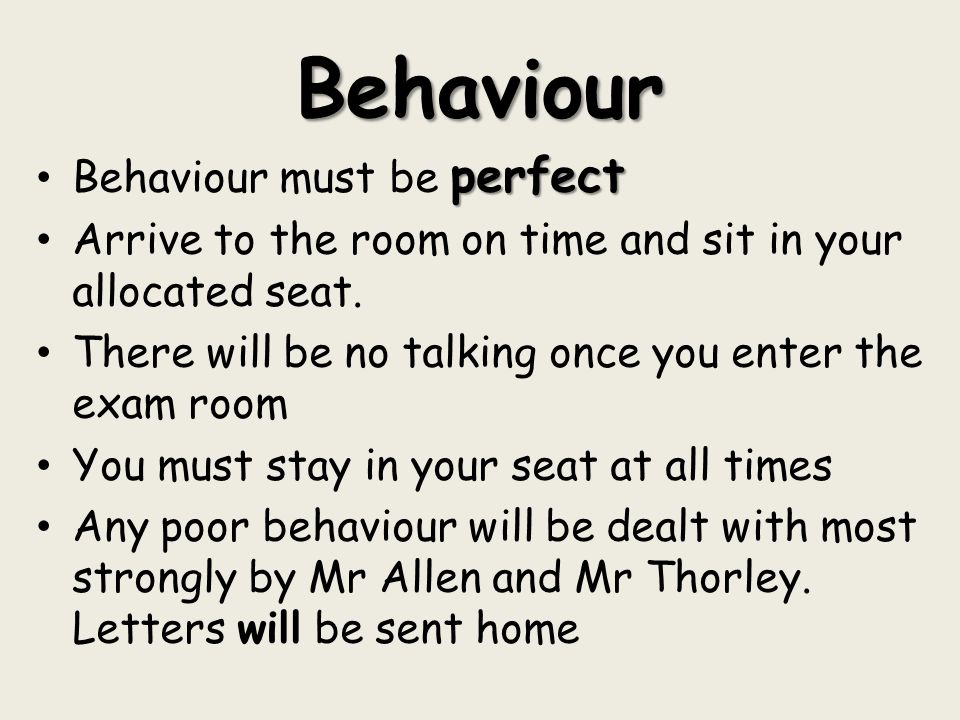 Behaviour perfect Behaviour must be perfect Arrive to the room on time and sit in your allocated seat.