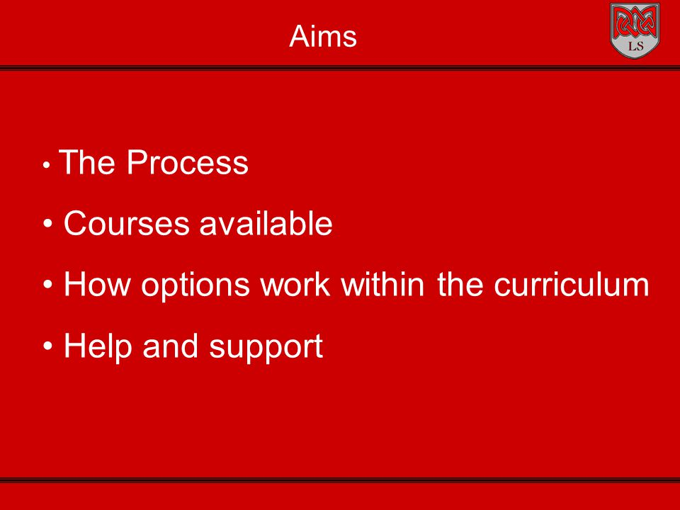 Aims The Process Courses available How options work within the curriculum Help and support