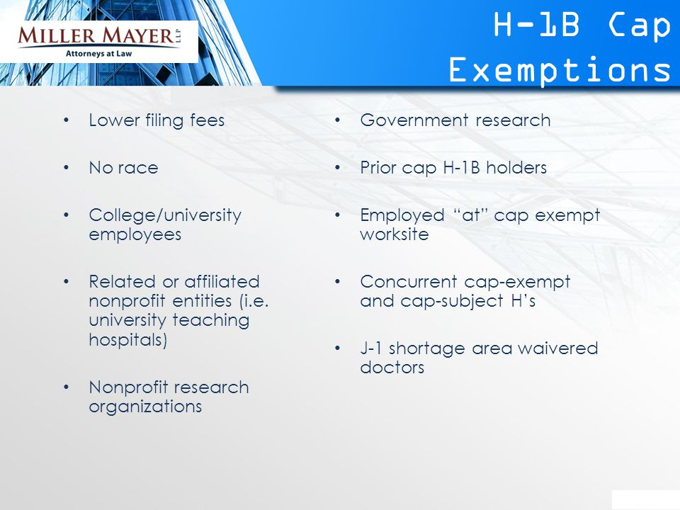 H-1B Cap Exemptions Lower filing fees No race College/university employees Related or affiliated nonprofit entities (i.e.