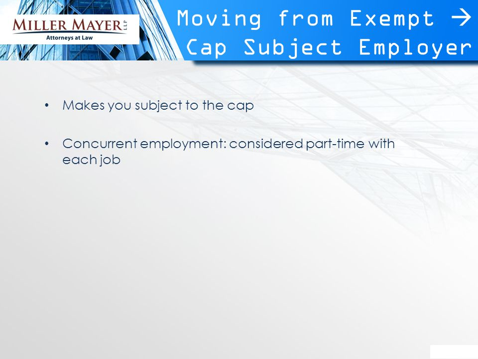 Moving from Exempt  Cap Subject Employer Makes you subject to the cap Concurrent employment: considered part-time with each job
