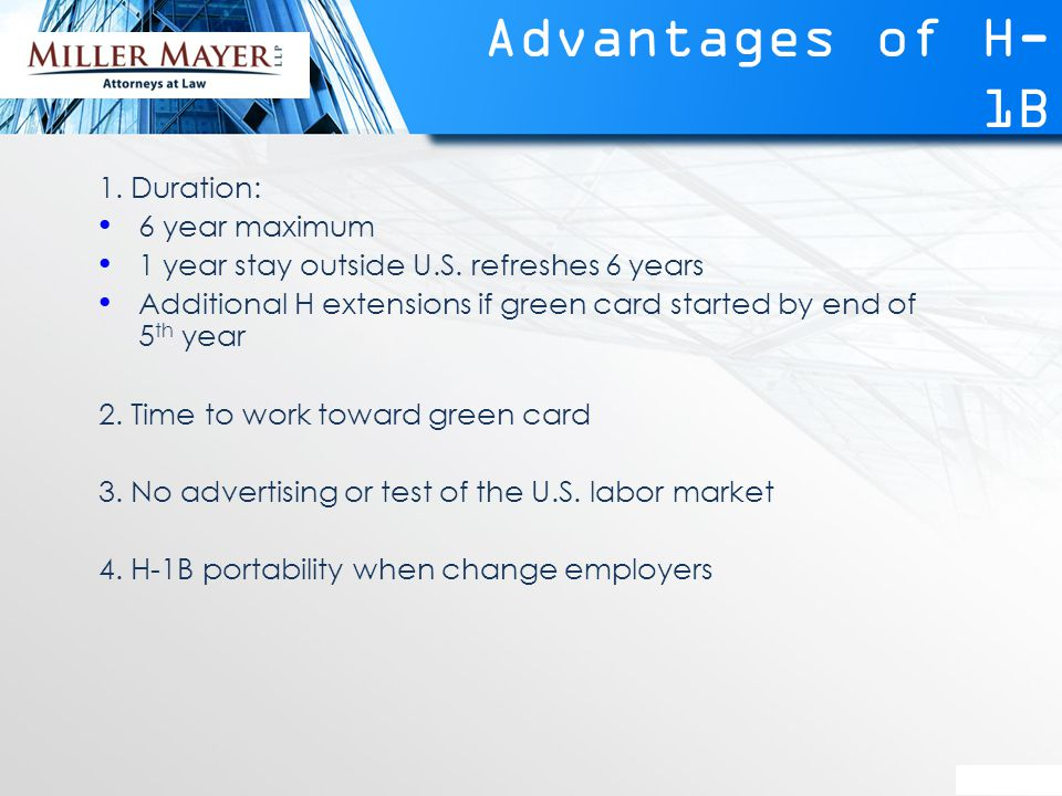 Advantages of H- 1B 1. Duration: 6 year maximum 1 year stay outside U.S.
