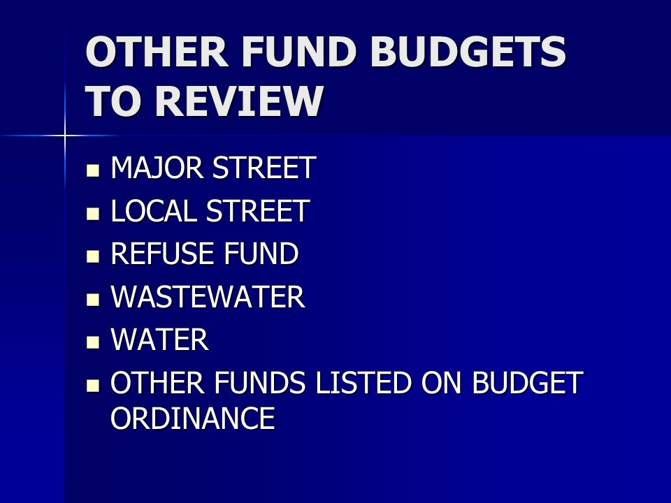OTHER FUND BUDGETS TO REVIEW MAJOR STREET MAJOR STREET LOCAL STREET LOCAL STREET REFUSE FUND REFUSE FUND WASTEWATER WASTEWATER WATER WATER OTHER FUNDS LISTED ON BUDGET ORDINANCE OTHER FUNDS LISTED ON BUDGET ORDINANCE