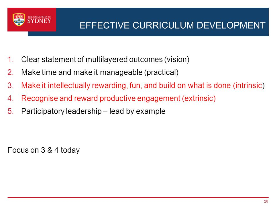 EFFECTIVE CURRICULUM DEVELOPMENT 1.Clear statement of multilayered outcomes (vision) 2.Make time and make it manageable (practical) 3.Make it intellectually rewarding, fun, and build on what is done (intrinsic) 4.Recognise and reward productive engagement (extrinsic) 5.Participatory leadership – lead by example Focus on 3 & 4 today 20