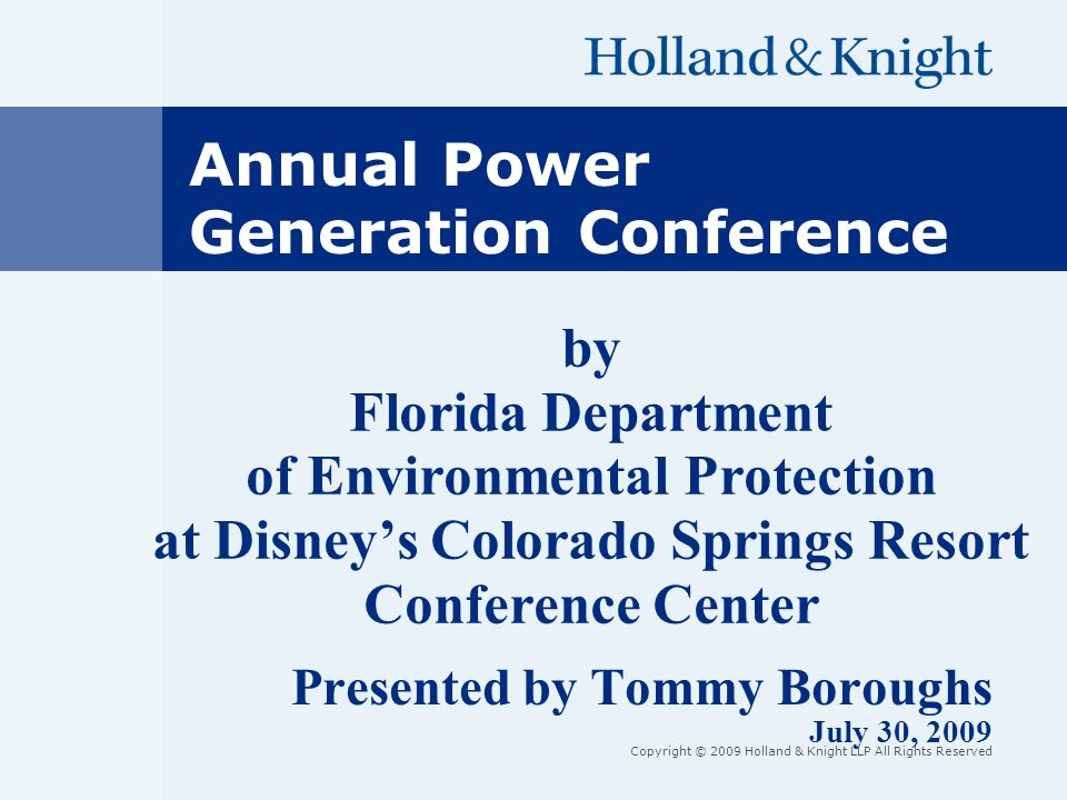 Copyright © 2009 Holland & Knight LLP All Rights Reserved by Florida Department of Environmental Protection at Disney's Colorado Springs Resort Conference Center Presented by Tommy Boroughs July 30, 2009 Annual Power Generation Conference