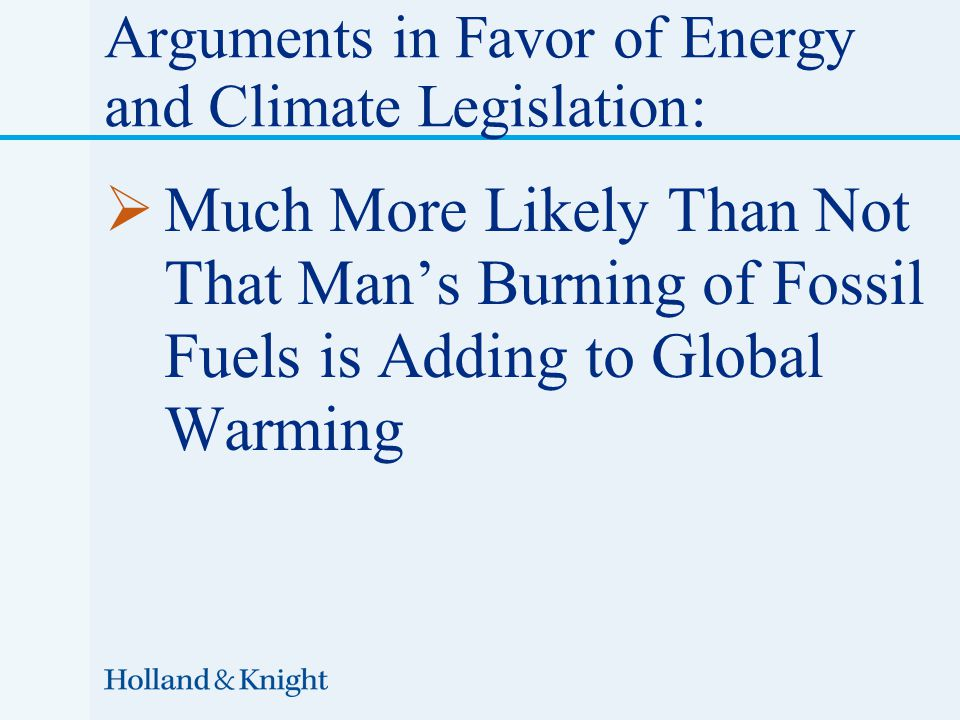  Much More Likely Than Not That Man's Burning of Fossil Fuels is Adding to Global Warming Arguments in Favor of Energy and Climate Legislation: