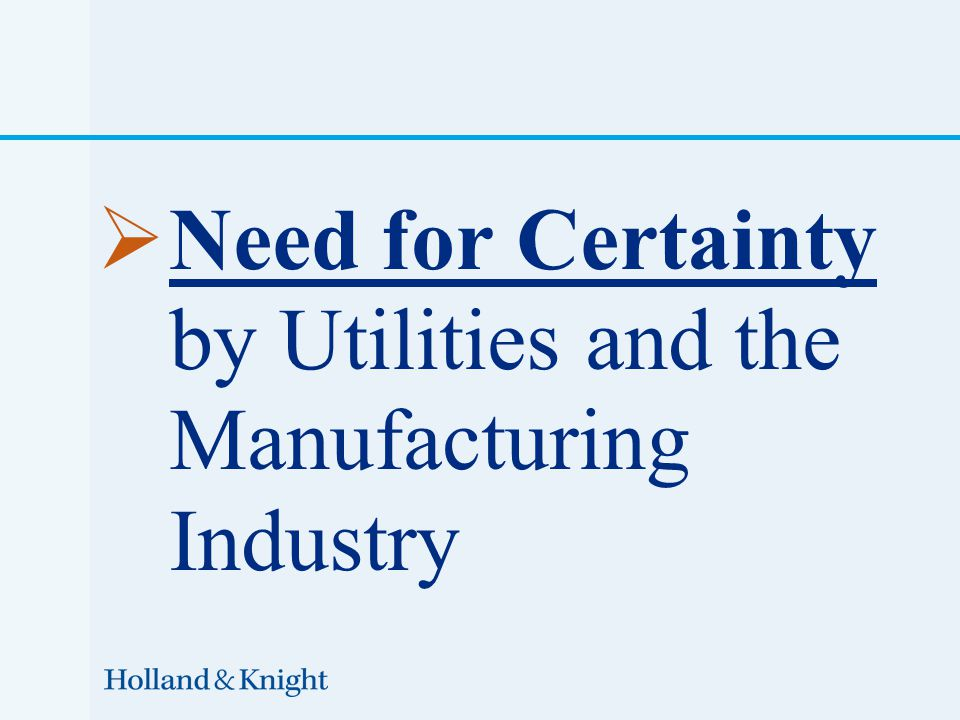  Need for Certainty by Utilities and the Manufacturing Industry