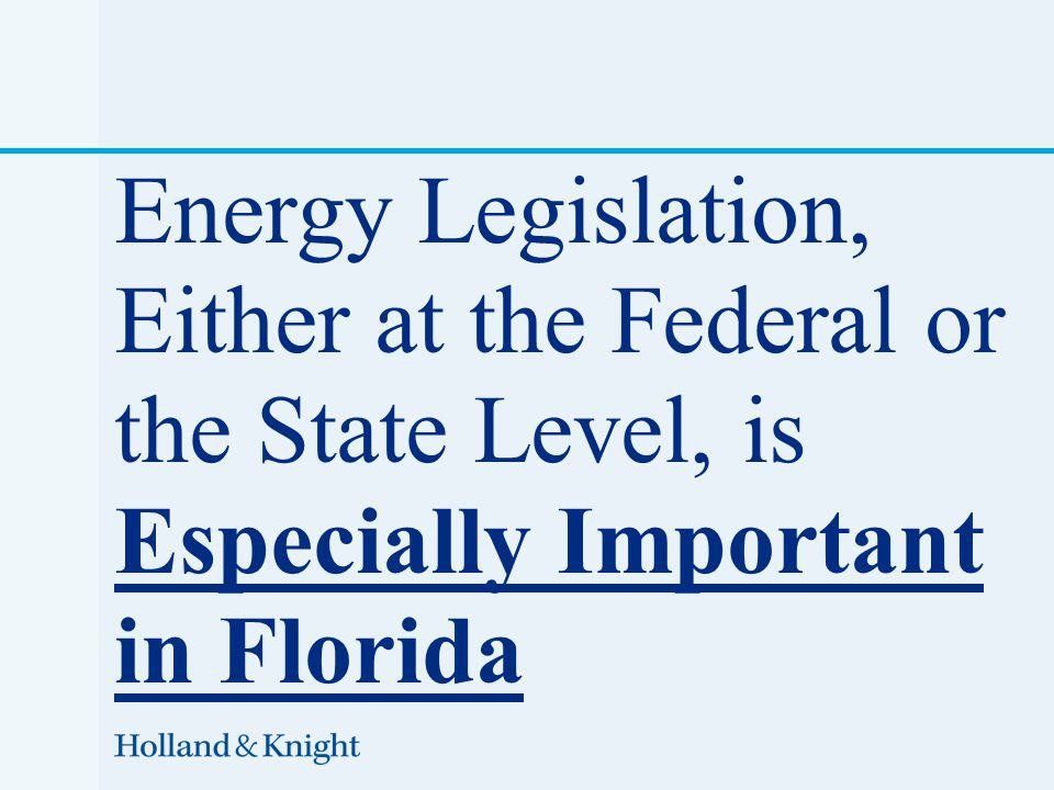Energy Legislation, Either at the Federal or the State Level, is Especially Important in Florida
