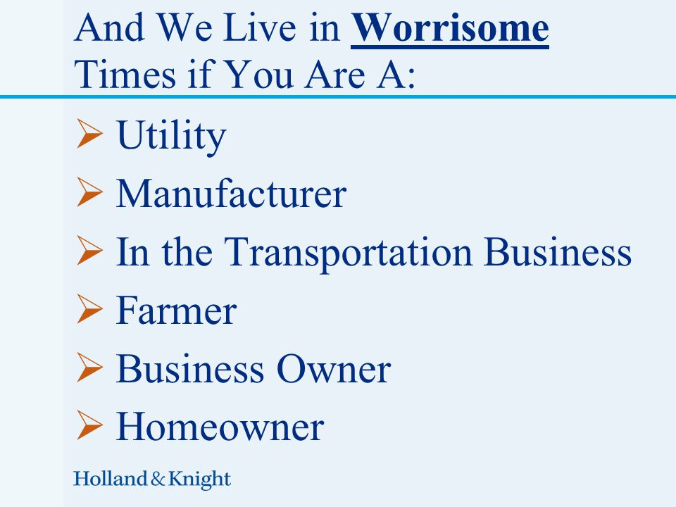  Utility  Manufacturer  In the Transportation Business  Farmer  Business Owner  Homeowner And We Live in Worrisome Times if You Are A:
