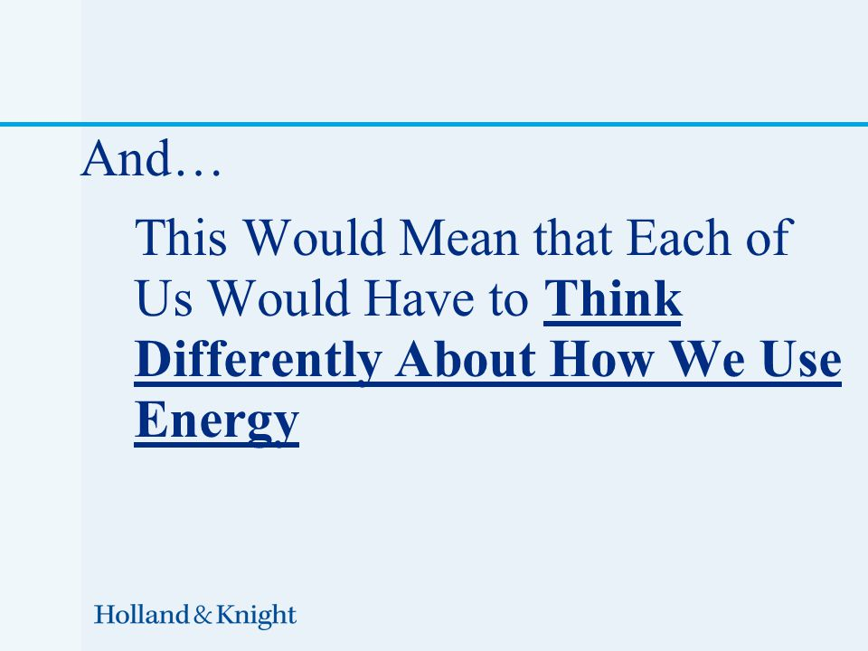 And… This Would Mean that Each of Us Would Have to Think Differently About How We Use Energy