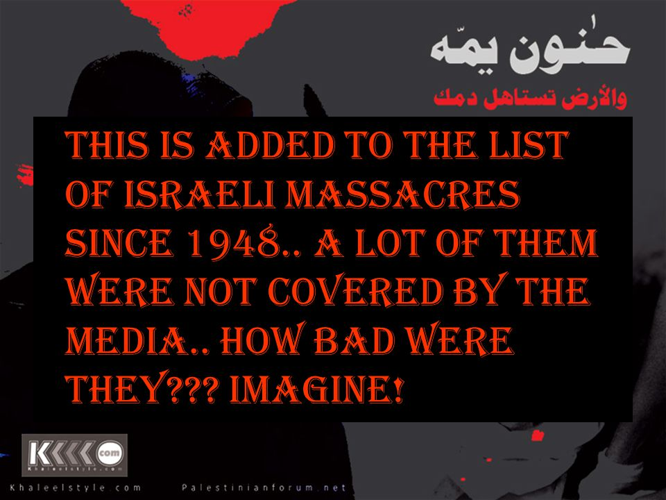 This is added to the list of Israeli Massacres since 1948..