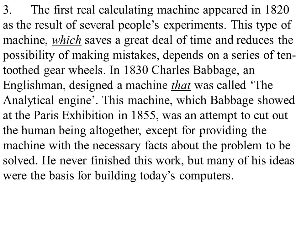 5 3.The first real calculating machine appeared in 1820 as the result of several people's experiments.