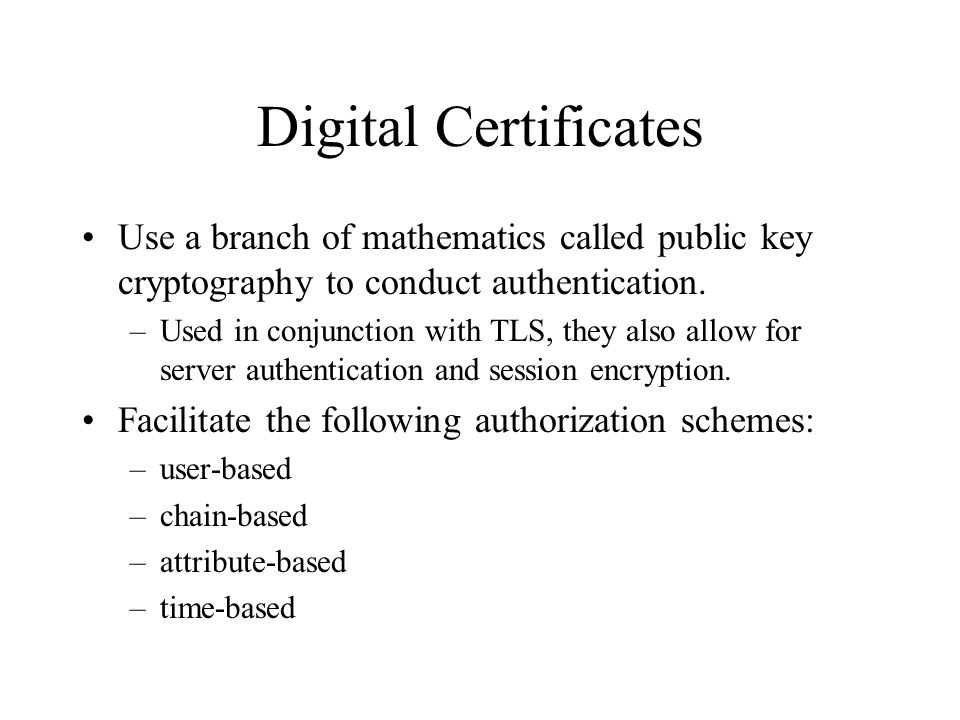 Digital Certificates Use a branch of mathematics called public key cryptography to conduct authentication.