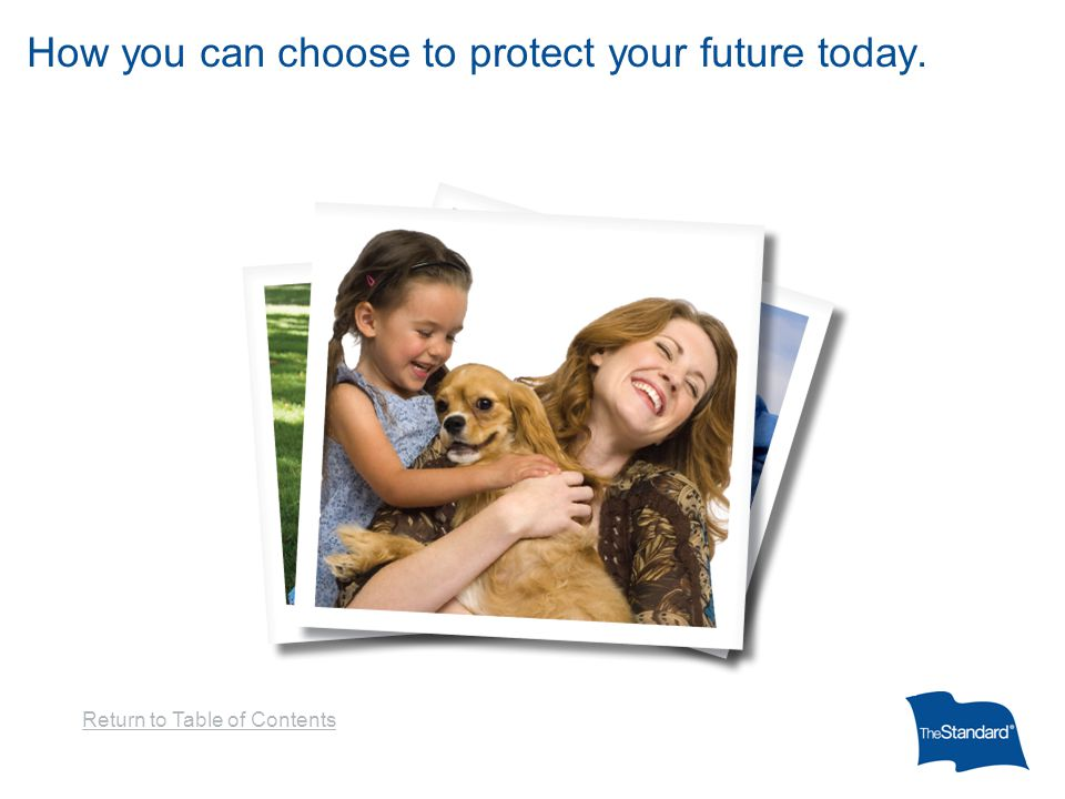 How you can choose to protect your future today. Return to Table of Contents