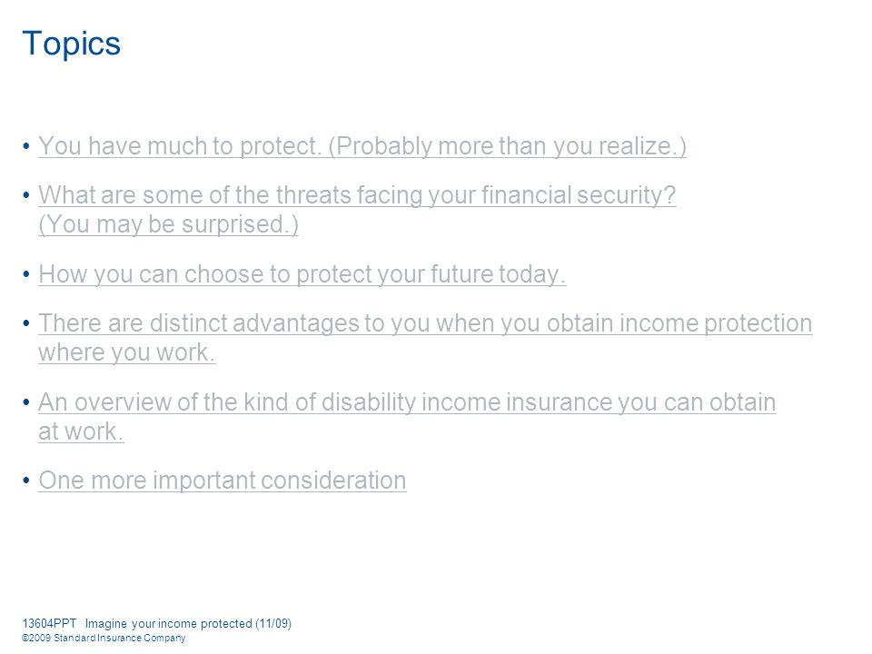 13604PPT Imagine your income protected (11/09) ©2009 Standard Insurance Company You have much to protect.