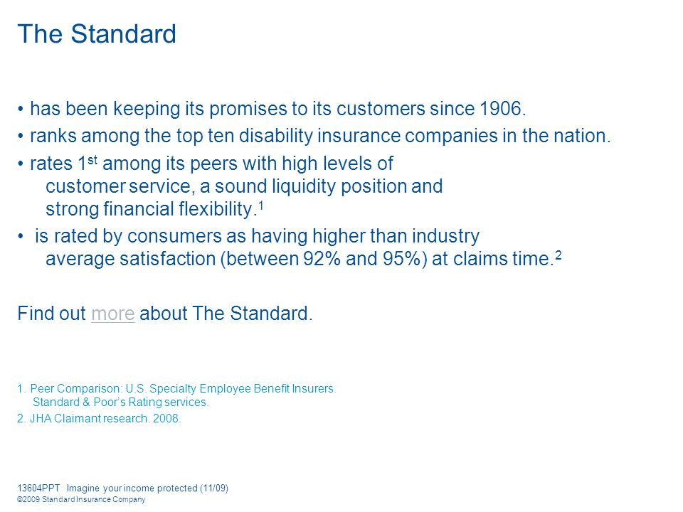 13604PPT Imagine your income protected (11/09) ©2009 Standard Insurance Company The Standard has been keeping its promises to its customers since 1906.