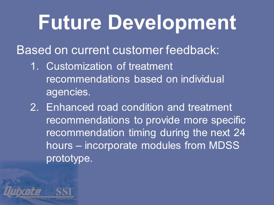 Based on current customer feedback: 1.Customization of treatment recommendations based on individual agencies.