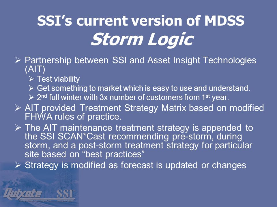 SSI's current version of MDSS Storm Logic  Partnership between SSI and Asset Insight Technologies (AIT)  Test viability  Get something to market which is easy to use and understand.