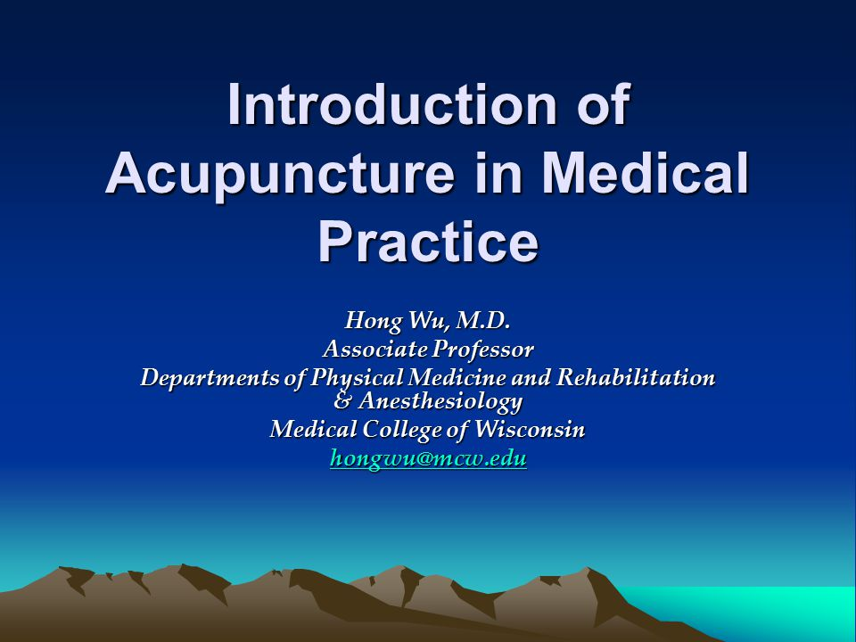 Introduction of Acupuncture in Medical Practice Hong Wu, M.D.