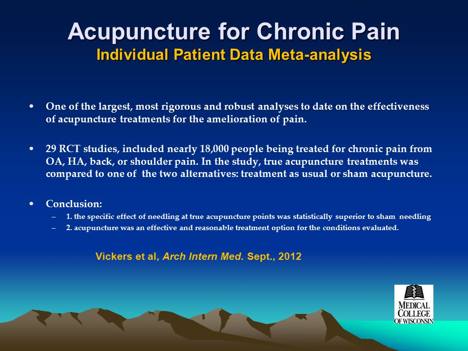 Acupuncture for Chronic Pain Individual Patient Data Meta-analysis One of the largest, most rigorous and robust analyses to date on the effectiveness of acupuncture treatments for the amelioration of pain.