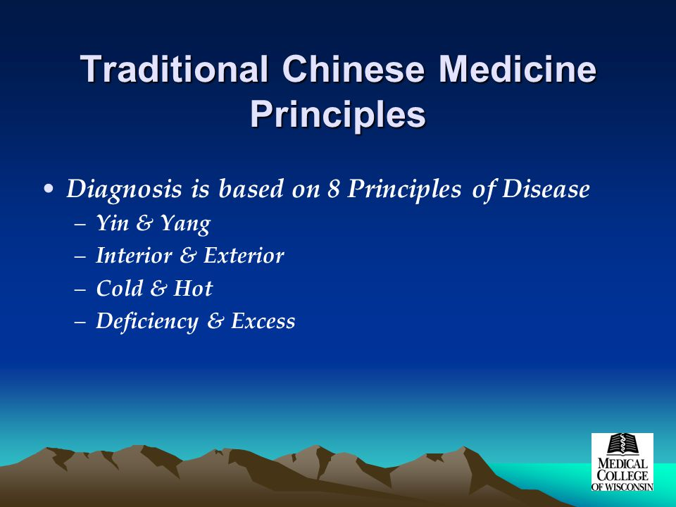 Traditional Chinese Medicine Principles Diagnosis is based on 8 Principles of Disease –Yin & Yang –Interior & Exterior –Cold & Hot –Deficiency & Excess