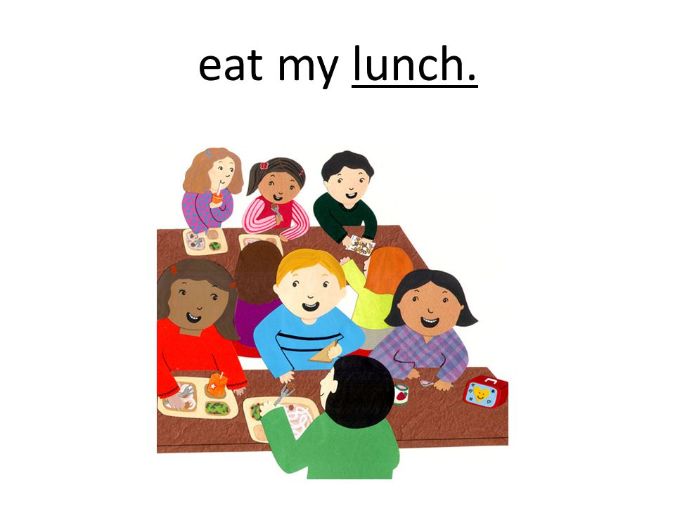 eat my lunch.