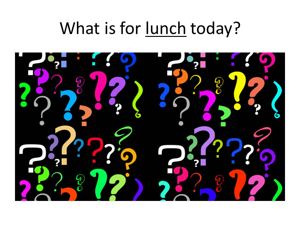 What is for lunch today