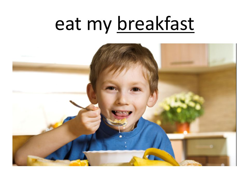 eat my breakfast