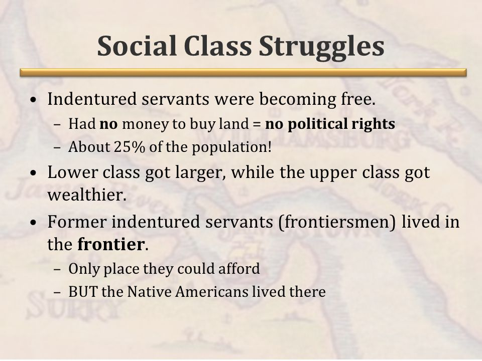 Social Class Struggles Indentured servants were becoming free.