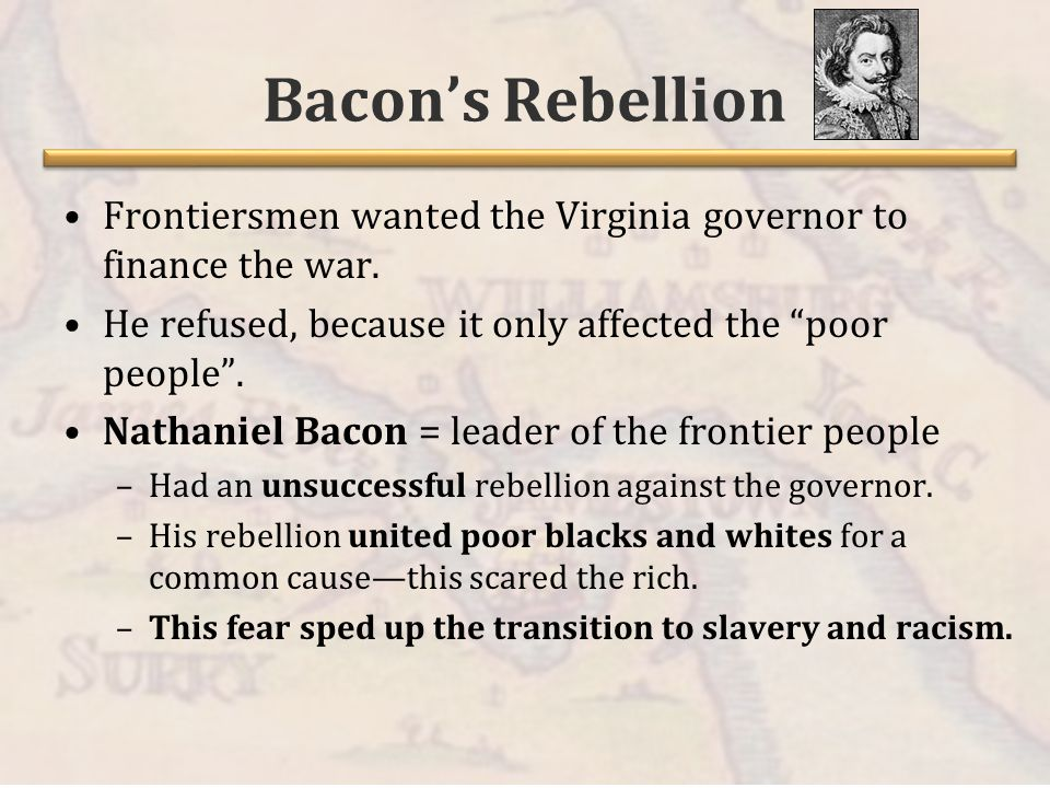 Bacon's Rebellion Frontiersmen wanted the Virginia governor to finance the war.
