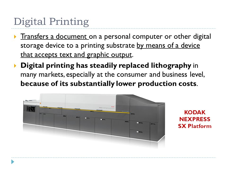 Digital Printing  Transfers a document on a personal computer or other digital storage device to a printing substrate by means of a device that accepts text and graphic output.