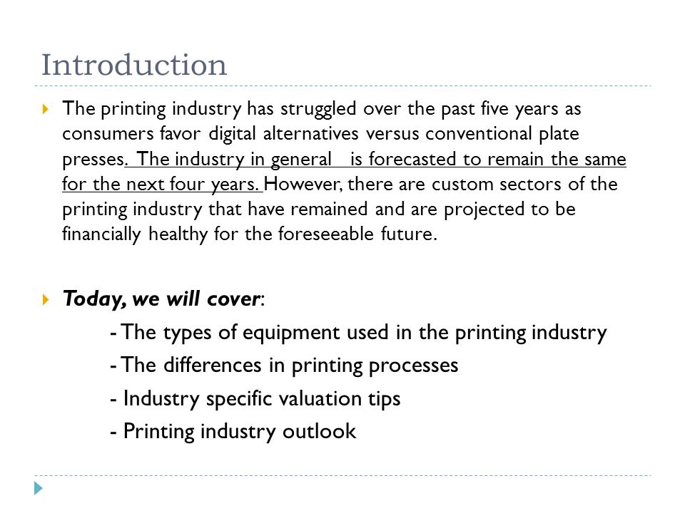 Introduction  The printing industry has struggled over the past five years as consumers favor digital alternatives versus conventional plate presses.