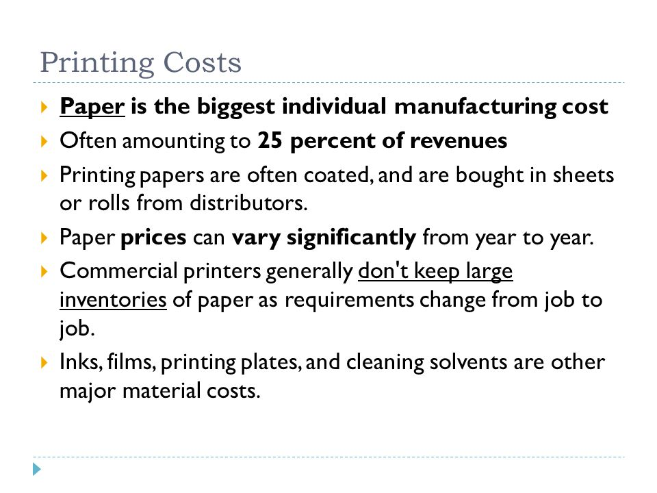 Printing Costs  Paper is the biggest individual manufacturing cost  Often amounting to 25 percent of revenues  Printing papers are often coated, and are bought in sheets or rolls from distributors.