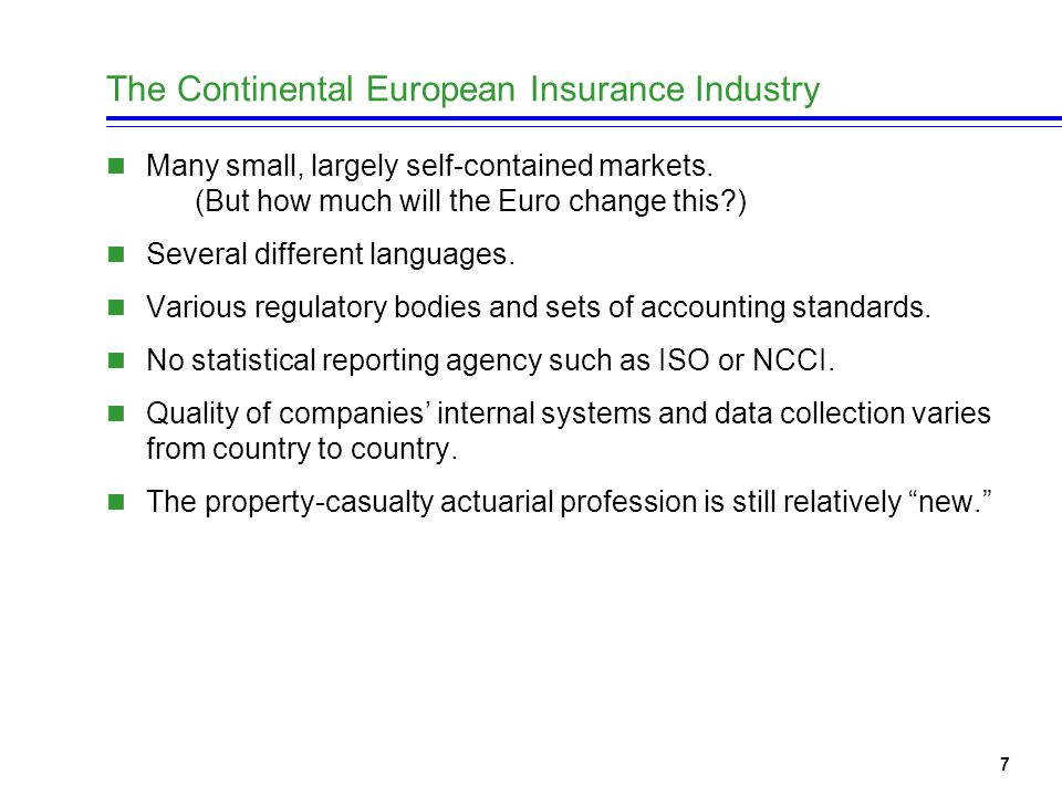 7 The Continental European Insurance Industry Many small, largely self-contained markets.