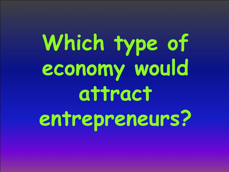 Which type of economy would attract entrepreneurs