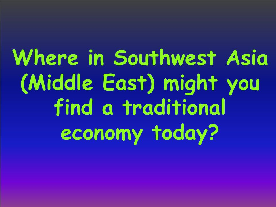 Where in Southwest Asia (Middle East) might you find a traditional economy today